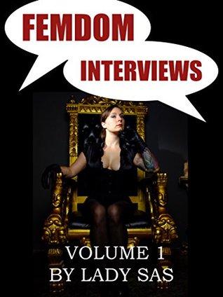 FEMDOM INTERVIEWS: BDSM MISTRESSES INTERVIEWED BY LADY SAS  by  Lady Sas