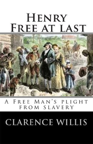Henry Free At Last: A free mans plight from slavery  by  Clarence Willis