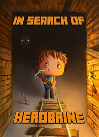 In Search of Herobrine: A Famous Novel About Minecraft  by  Steve De Blanc