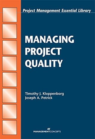 Managing Project Quality Timothy J. Kloppenborg