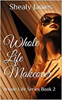 Whole Life Makeover: Whole Life Series Book 2
