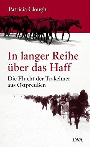 In langer Reihe über das Haff: Die Flucht der Trakehner aus Ostpreußen Patricia Clough