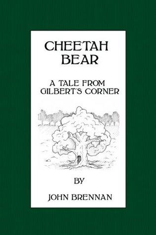 Cheetah Bear: A Tale from Gilberts Corner John Brennan