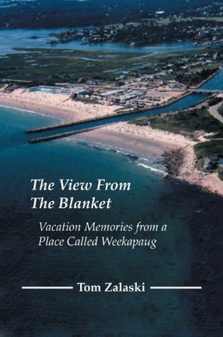 The View From The Blanket: Vacation Memories From A Place Called Weekapaug  by  Tom Zalaski