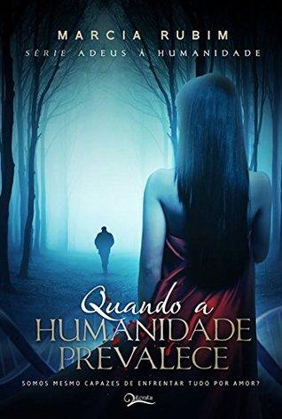 Quando a Humanidade Prevalece (Adeus à Humanidade Livro 2)  by  Márcia Rubim