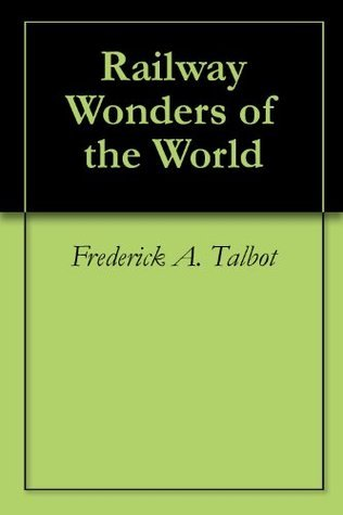 Railway Wonders of the World  by  Frederick A Talbot