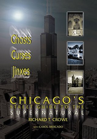 Chicagos Street Guide to the Supernatural: A Guide to Haunted and Legendary Places in and near the Windy City Richard T. Crowe