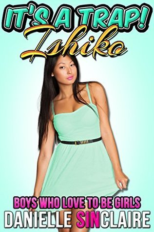 Its a Trap! - Ishiko (Boys Who Like to be Girls Book 5)  by  Danielle Sinclaire