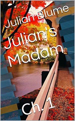 Julians Madam: Ch. 1 Julian Blume