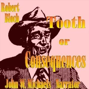 Tooth or Consequence  by  Robert Bloch