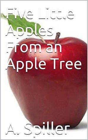 Five Little Apples From an Apple Tree (Whisper Stories, Five Little Series)  by  A.M. Spiller