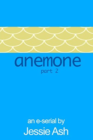 Anemone - Part 2  by  Jessie Ash