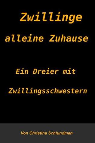 Zwillinge alleine Zuhause - Ein Dreier mit Zwillingsschwestern  by  Christina Schlundman