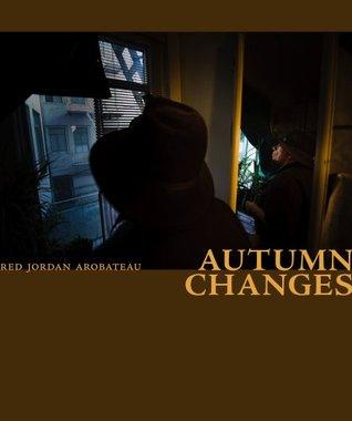 Autumn Changes --Part 1  by  Red Jordan Arobateau