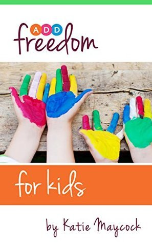 ADD Freedom - For Kids Katie Maycock