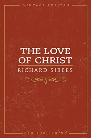The Love Of Christ  by  Richard Sibbes