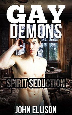Gay Demons: Spirit Seduction (Paranormal Demon Bondage Erotica M/M Romance)  by  John Ellison