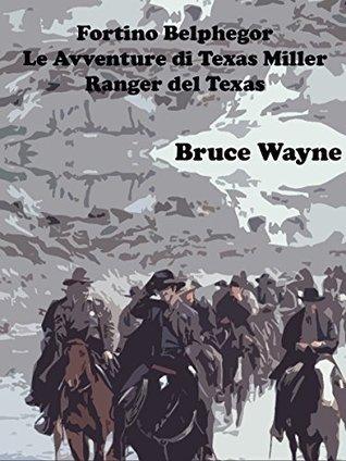 Fortino Belphegor: Le Avventure di Texas Miller, Ranger del Texas  by  Bruce Wayne