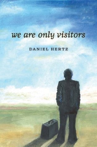 We Are Only Visitors  by  Daniel Hertz