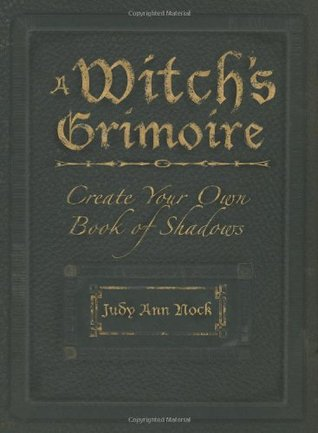 A Witchs Grimoire: Create Your Own Book of Shadows  by  Judy Ann Nock