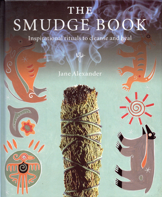 The Smudge Book - Inspirational rituals to cleanse and heal  by  Jane Alexander
