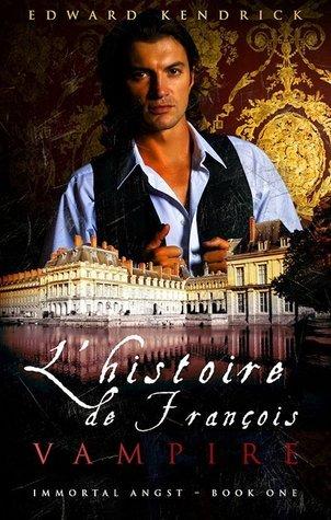 LHistoire de François: Vampire (Immortal Angst #1) Edward Kendrick