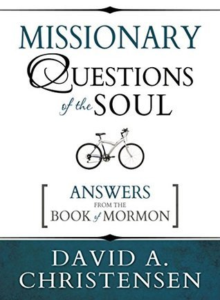Missionary Questions of the Soul: Answers from the Book of Mormon  by  David Christensen