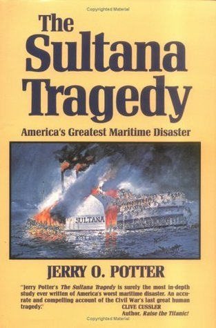 SULTANA TRAGEDY, THE: Americas Greatest Maritime Disaster Jerry O. Potter