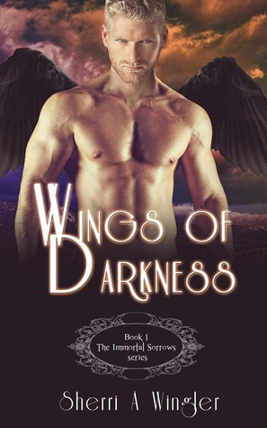 Wings of Darkness, Book 1 of The Immortal Sorrows series Sherri A. Wingler