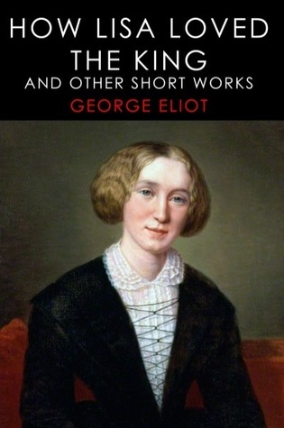 How Lisa Loved the King and other short works  by  George Eliot