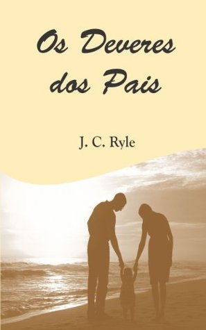 Os Deveres dos Pais  by  J.C. Ryle