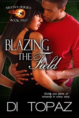 Blazing the Field (Arena Series Book 2)  by  Di Topaz