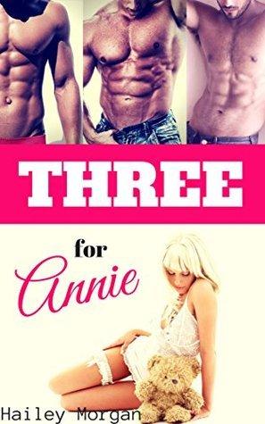 Three for Annie  by  Hailey Morgan