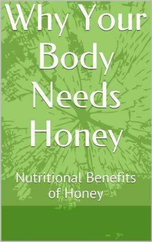 Why Your Body Needs Honey: Nutritional Benefits of Honey  by  Atanas Mluki