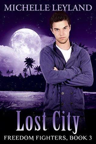 Freedom Fighters: Lost City (Book 3) (Freedom Fighter Series) Michelle Leyland