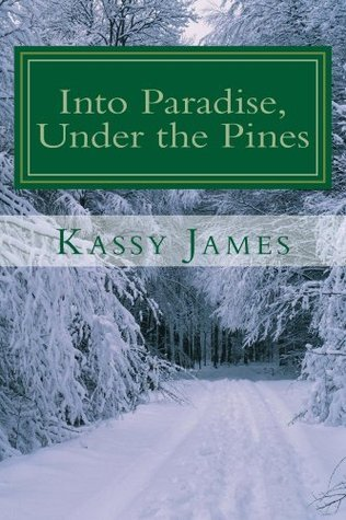 Into Paradise, Under the Pines  by  Kassy James