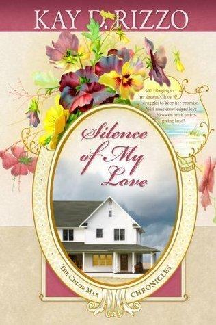 Silence of My Love (Chloe Mae Chronicles Book 2) Kay D. Rizzo