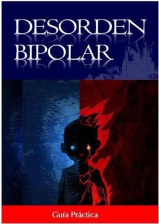DESORDEN BIPOLAR GUIA PRACTICA  by  Robert Nicasio
