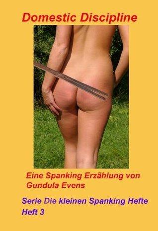 Domestic Discipline (Serie Die kleinen Spankinghefte 3)  by  Gundula Evens