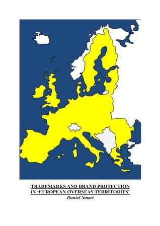 TRADEMARKS AND BRAND PROTECTION IN EUROPEAN OVERSEAS TERRITORIES  by  Daniel Smart