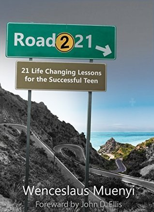 Road 221: 21 Life-Changing Lessons for the Successful Teen  by  Wenceslaus Muenyi