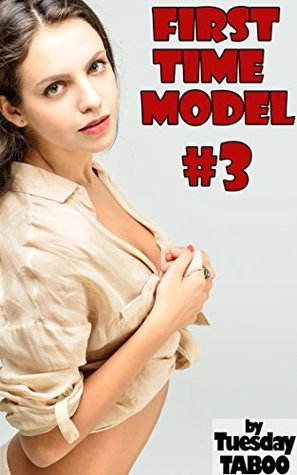 First Time Model #3 (Taboo, Forbidden Relationship, Multiple Partners) Tuesday Taboo