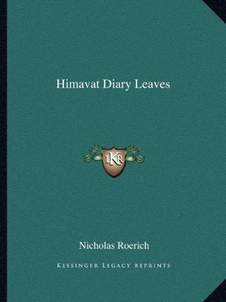 Himavat Diary Leaves  by  Nicholas Roerich