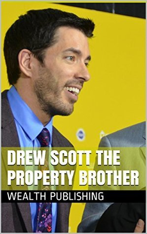 Drew Scott The Property Brother: Realtors, Agencies, Licenses, And Life As A Real Estate Agent Wealth Publishing