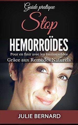 Stop Hémorroïdes: Pour en finir avec les hémorroïdes grâce aux Remèdes Naturels Julie Bernard