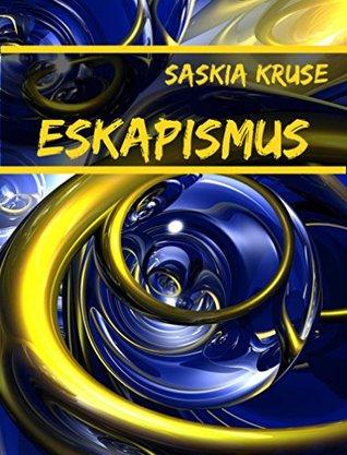 Eskapismus Saskia Kruse