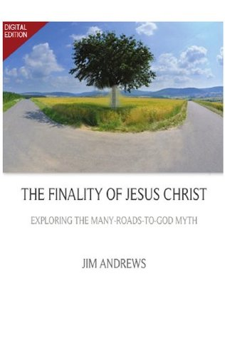 The Finality of Jesus Christ Jim Andrews