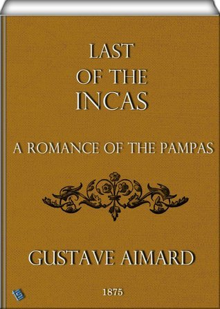 Last of the Incas  by  Gustave Aimard