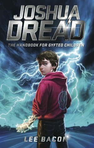 Joshua Dread: The Handbook for Gyfted Children  by  Lee Bacon