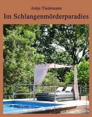 Im Schlangenmörderparadies - Rheinländer in den Tropen - gesammelte Unglücke Antje Tiedemann
